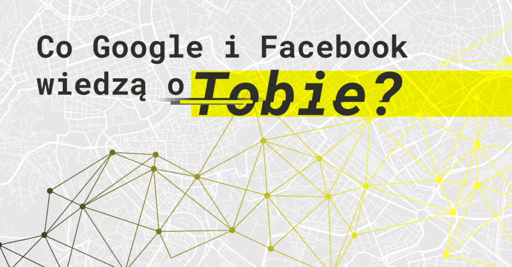 Co Google i Facebook wiedzą o Tobie i jak możesz tą wiedzę wykorzystywać w eCommerce?